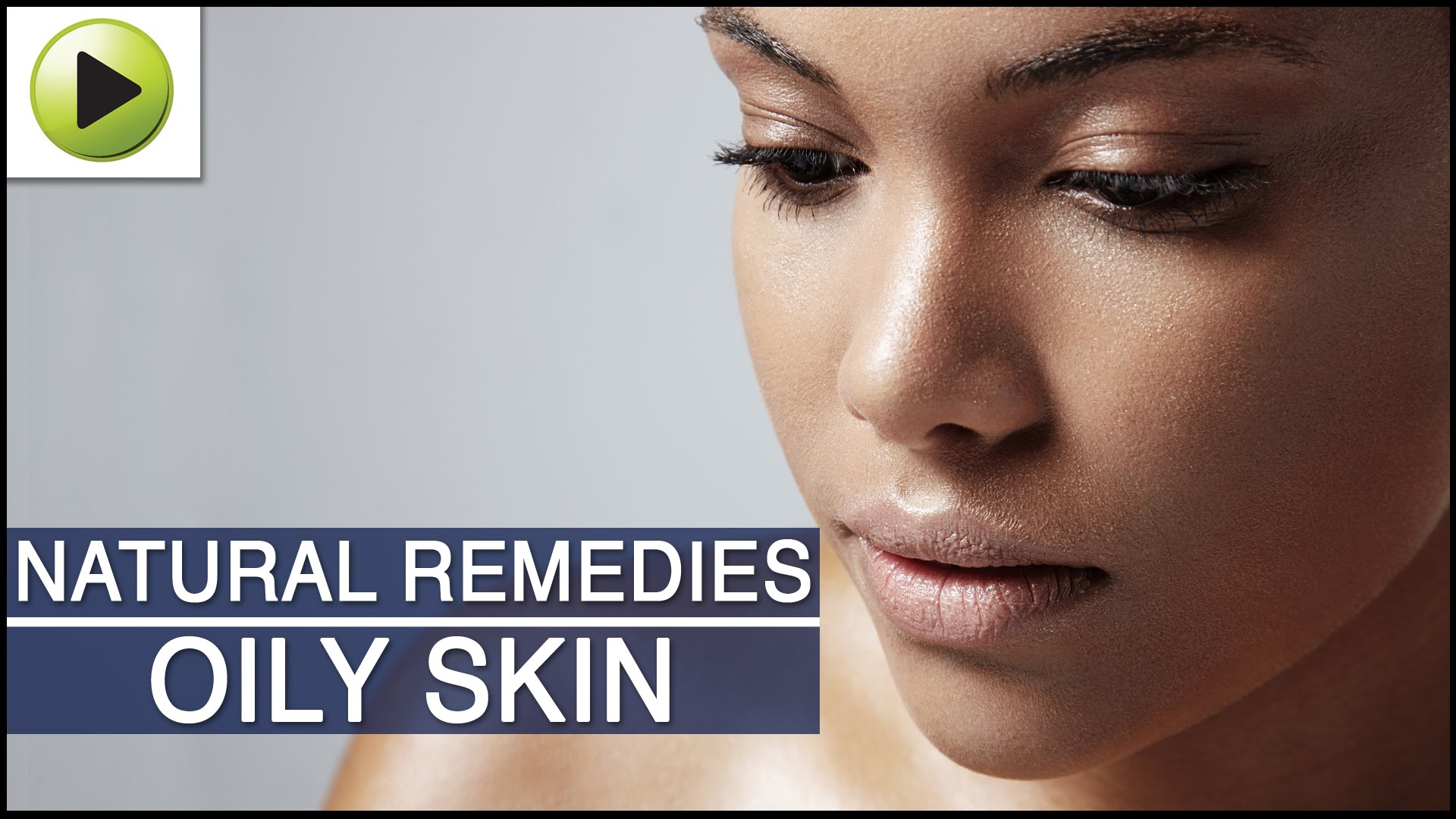 How To Treat Oily Skin Naturally At Home